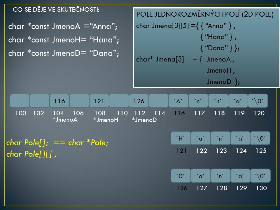 char Pole[]; == char *Pole; char Pole[][] ;